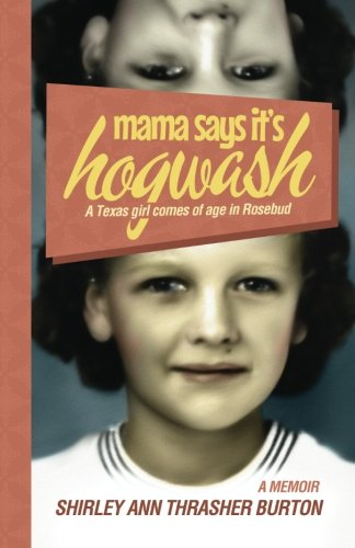 Mama Says It'S Hogwash: A Texas Woman Comes Of Age In Rosebud