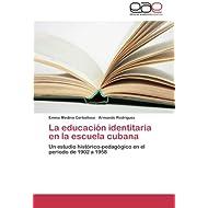 La educación identitaria en la escuela cubana: Un estudio histórico-pedagógico en el período de 1902 a 1958