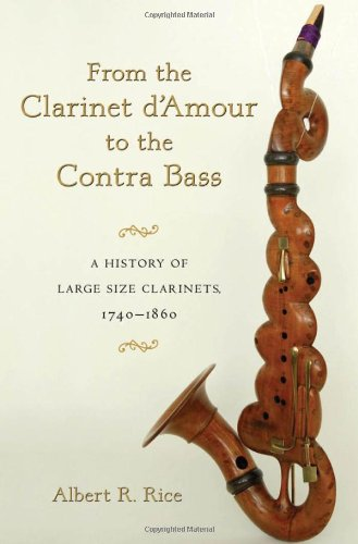 From the Clarinet D`Amour to the Contra Bass: A History of Large Size Clarinets, 1740-1860