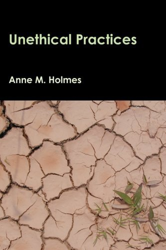 Unethical Practices by Anne M. Holmes (2011-06-26)