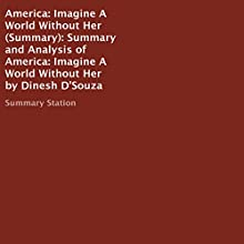 Summary and Analysis of America: Imagine a World Without Her by Dinesh D'Souza Audiobook by  Summary Station Narrated by Michelle Murillo