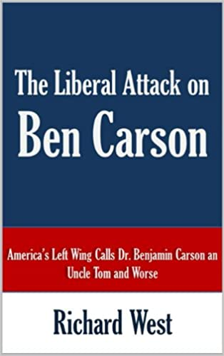 The Liberal Attack on Ben Carson: America's Left Wing Calls Dr. Benjamin Carson an Uncle Tom and Worse
