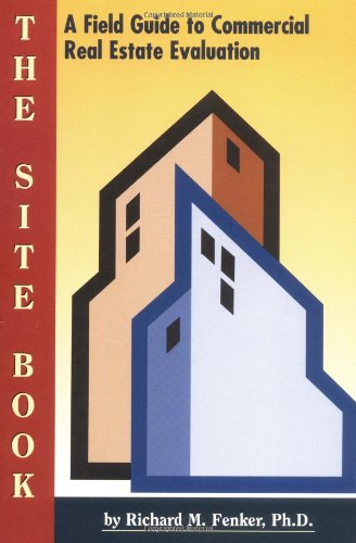 The Site Book : A Field Guide to Commercial Real Estate...