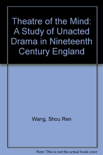 Theatre of the Mind: A Study of Unacted Drama in Nineteenth Century England