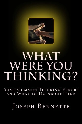 What Were You Thinking?: Some Common Thinking Errors and What to Do About Them