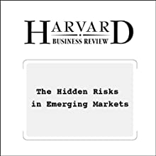 The Hidden Risks in Emerging Markets (Harvard Business Review) Periodical by Witold J. Henisz, Bennet A. Zelner Narrated by Todd Mundt