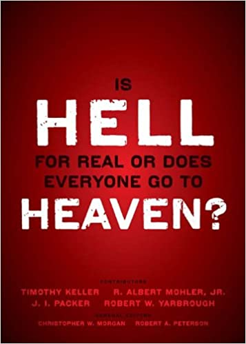 Is Hell for Real or Does Everyone Go To Heaven?: With contributions by Timothy Keller, R. Albert Mohler Jr., J. I. Packer, and Robert Yarbrough. General ... W. Morgan and Robert A. Peterson