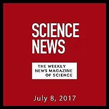 Science News, July 08, 2017 Périodique Auteur(s) :  Society for Science & the Public Narrateur(s) : Mark Moran