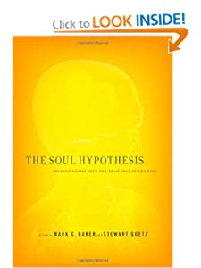 Soul Hypothesis: Investigations into the Existence of the Soul Mark C. Baker and Stewart Goetz