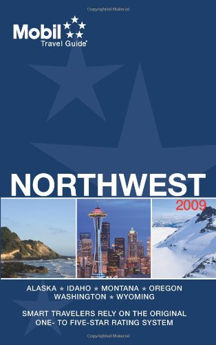 Mobil Travel Guide 2009 Northwest (AK, ID, MT, OR, WA, WY) (Forbes Travel Guide Northwest)