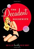 Rosemary Counter The Decadent Housewife: How to Live Lavishly on His Budget