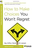 How to Make Choices You Won't Regret (40-Minute Bible Studies) (0307457648) by Arthur, Kay