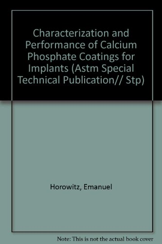 Characterization and Performance of Calcium Phosphate Coatings for Implants (Astm Special Technical Publication// Stp) PDF