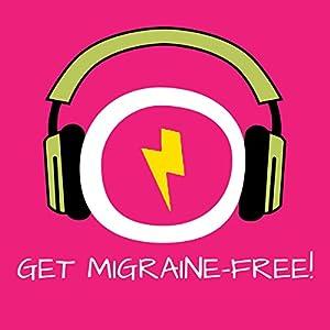 Get Migraine-Free! Migräne und Kopfschmerzen lindern mit Hypnose Hörbuch