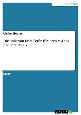 Die Rolle von Evita Perón für ihren Mythos und ihre Politik (German Edition)