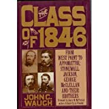 The Class of 1846: From West Point to Appomattox : Stonewall Jackson, George McClellan and Their Brothers