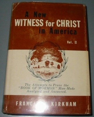 A New Witness for Christ in America, The Book of Mormon Vol. 2, FRANCIS W KIRKHAM