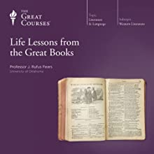 Life Lessons from the Great Books Lecture by  The Great Courses Narrated by Professor J. Rufus Fears