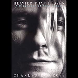 Heavier than Heaven: A Biography of Kurt Cobain | [Charles R. Cross]