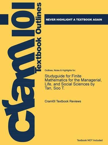 Studyguide for Finite Mathematics for the Managerial, Life, and Social Sciences by Tan, Soo T.