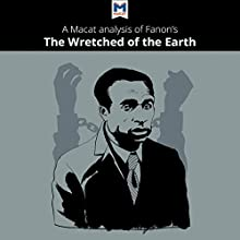 A Macat Analysis of Frantz Fanon's The Wretched of the Earth Audiobook by Riley Quinn Narrated by  Macat.com