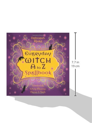 Everyday Witch A to Z Spellbook: Wonderfully Witchy Blessings, Charms & Spells