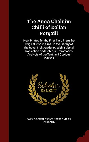 The Amra Choluim Chilli of Dallan Forgaill: Now Printed for the First Time From the Original Irish in,a ms. in the Library of the Royal Irish Academy; ... Analysis of the Text, and Copious Indexes