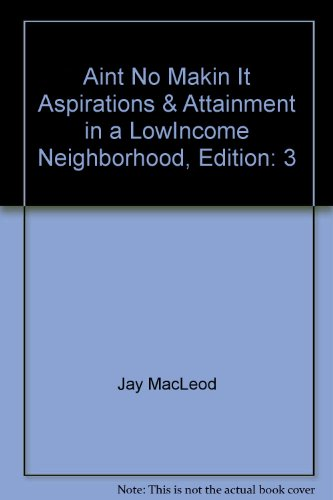 an analysis of the book aint no makin it by jay macleod Macleod, ain't no makin' it ch 1-3 posted on march 10, 2014 by socg304 in his book jay macleod examines poverty and why the poor tend to remain poor.