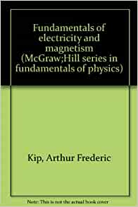 Fundamentals of Electricity and Magnetism: arthur kip ...