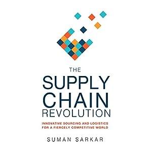The Supply Chain Revolution: Innovative Sourcing and Logistics for a Fiercely Competitive World Hörbuch von Suman Sarkar Gesprochen von: Christopher Lane