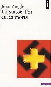 La Suisse, l'or et les morts de Jean Ziegler
