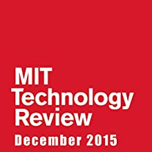Audible Technology Review, December 2015 Periodical by  Technology Review Narrated by Todd Mundt