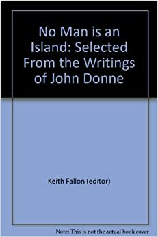 """no man is an island john donne essay A short john donne biography describes john donne's life """"no man is an island"""" and ending the 25 worst ways to start your college essay quiz."""