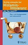 Richtig einkaufen bei Histamin-Intoleranz: Für Sie bewertet: Über 1100 Fertigprodukte und Lebensmittel