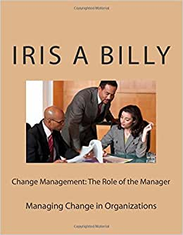 Change Management: The Role Of The Manager: Managing Change