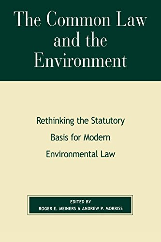 The Common Law and the Environment: Rethinking the Statutory Basis for Modern Environmental Law (The Political Economy F