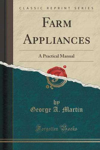 Farm Appliances: A Practical Manual (Classic Reprint)