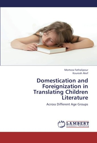 Domestication and Foreignization in Translating Children Literature: Across Different Age Groups PDF