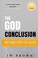 The God Conclusion: Why Smart People Still Believe