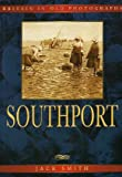 Southport: Britain In Old Photographs (0750909722) by Smith, Jack