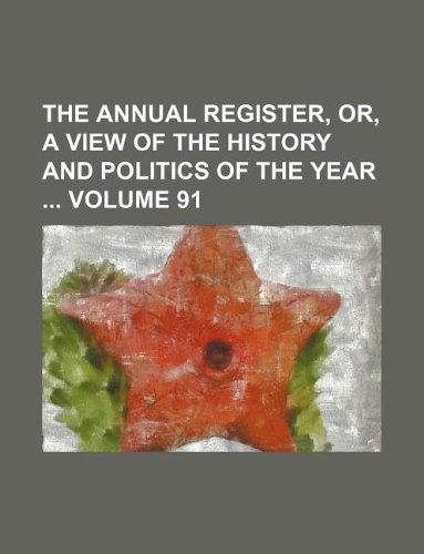 The Annual register, or, A view of the history and politics of the year  Volume 91