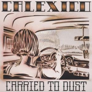 Calexico - Carried to Dust (Digi) - Zortam Music