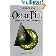Oscar Pill, Tome 5 : Cérébra l'ultime voyage