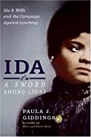 Ida: A Sword Among Lions: Ida B. Wells and the Campaign Against Lynching