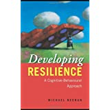 Developing Resilience: A Cognitive-Behavioural Approachby Michael Neenan