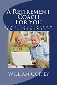 A Retirement Coach For You: A Guide to Achieving the Retirement You Deserve! by CreateSpace Independent Publishing Platform