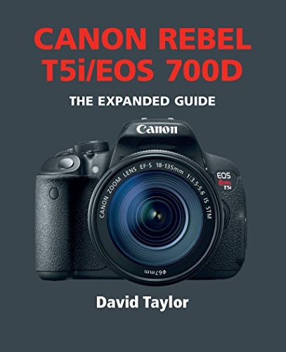 David Taylor - Canon Rebel T5i / EOS 700D (The Expanded Guide) (English Edition)