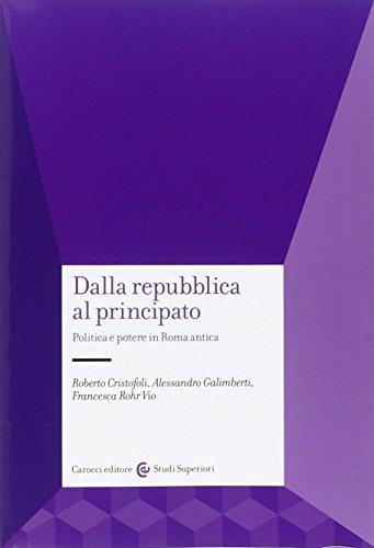 Dalla Repubblica al Principato. Politica e potere in Roma antica