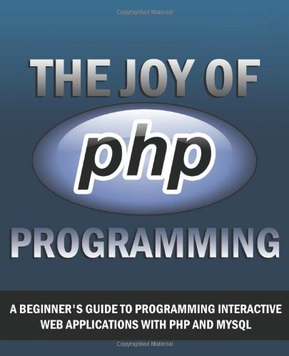 the-joy-of-php-a-beginners-guide-to-programming-interactive-web-applications-with-php-and-mysql