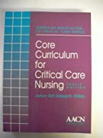 Core Curriculum for Critical Care Nursing by Alspach